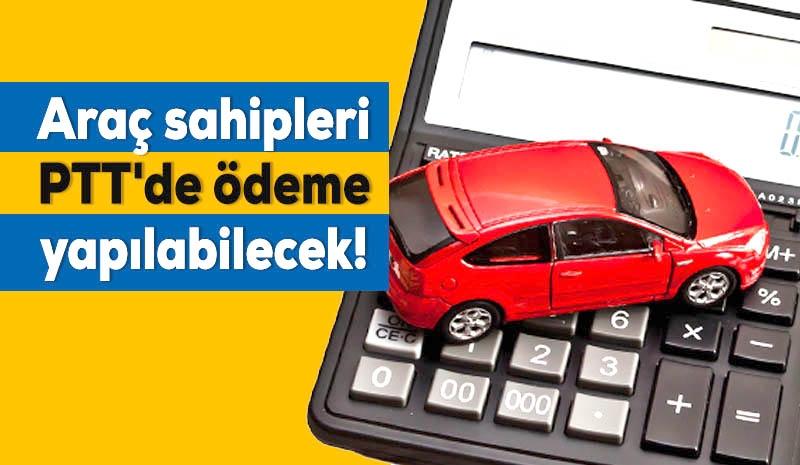 Araç Sahipleri PTT'de Ödeme Yapılabilecek!